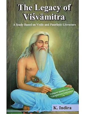 The Legacy of Visvamitra (A Study Based on Vedic and Pauranic Literature)