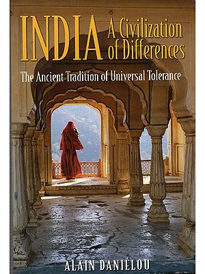 India A Civilization of Differences (The Ancient Tradition of Universal Tolerance)