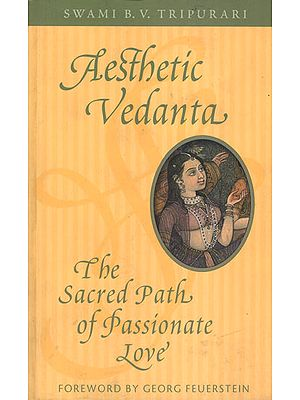 Aesthetic Vedanta (The Sacred Path of Passionate Love)