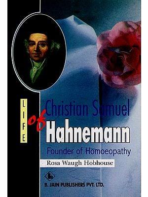 Life of Christian Samuel Hahnemann (Founder of Homoeopathy)