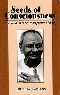 Seeds of Consciousness (The Wisdom of Sri Nisargadatta Maharaj)