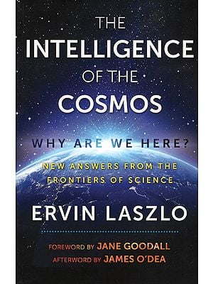The Intelligence of The Cosmos - Why are we Here? (New Answers From The Frontiers of Science)