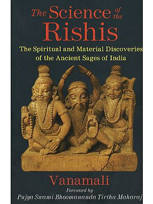 The Science of The Rishis (The Spiritual and Material Discoveries of The Ancient Stages of India)