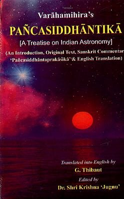 Pancasiddhantika - A Treatise on India Astronomy (An Introduction, Original Text, Sanskrit Commentary Pancasiddhantaprakasika & English Translation)