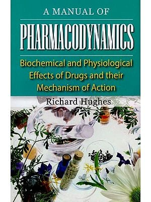 A Manual of Pharmacodynamics (Biochemical and Physiological Effects of Drugs and Their Mechanism of Action)