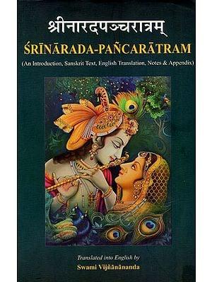 Srinarada - Pancaratram (An Introduction, Sanskrit Text, English Translation, Notes & Appendix