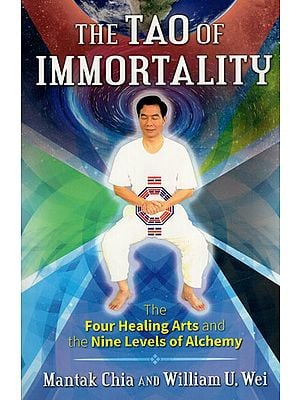 The Tao of Immortality (The Four Healing Arts and The Nine Levels of Alchemy)