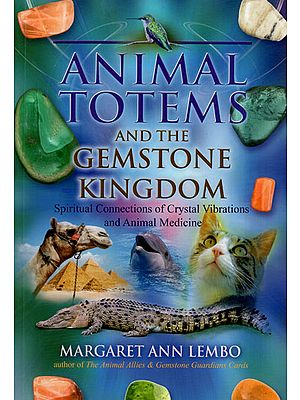 Animal Totems and The Gemstone Kingdom (Spiritual Connections of Crystal Vibrations and Animal Medicine)