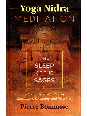 Yoga Nidra Meditation – The Sleep of The Sages (A Conscious Exploration of Wakefulness, Dreaming and Deep Sleep)