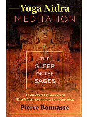 Yoga Nidra Meditation – The Sleep of The Sages (A Conscious Exploration of Wakefulness, Dreaming and Deep Sleep)