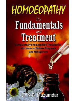 Homoeopathy - It's Fundamentals and Treatment (Comprehensive Homeopathic Therapeutics with Notes on Disease Diagnosis and Management)