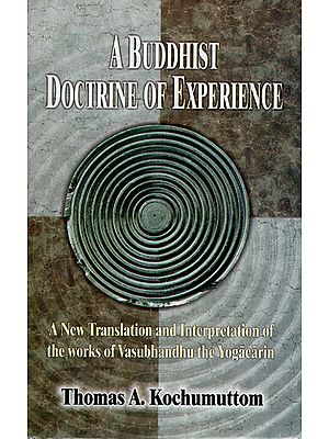 A Buddhist Doctrine of Experience (A New Translation and Interpretation of The Works of Vasubhandhu the Yogacarin)