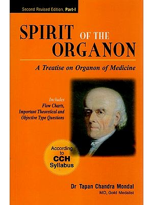 Spirit of The Organon - A Treatise on Organon of Medicine (Includes Flow Charts, Important Theoretical and Objective Type Questions))