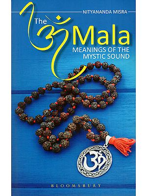 The Om Mala (Meanings of The Mystic Sound)