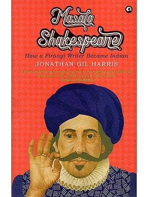 Masala Shakespeare (How a Firangi Writer Became Indian)