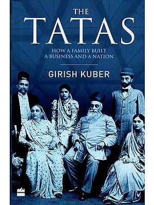 The Tatas (How a Family Built A Business and A Nation)