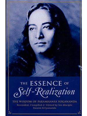 The Essence of Self-Realization (The Wisdom of Paramhansa Yogananda)