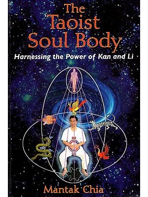 The Taoist Soul Body (Harnessing the Power of Kan and Li)
