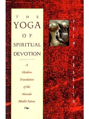 The Yoga of Spiritual Devotion (A Modern Translation of the Narada Bhakti Sutras)