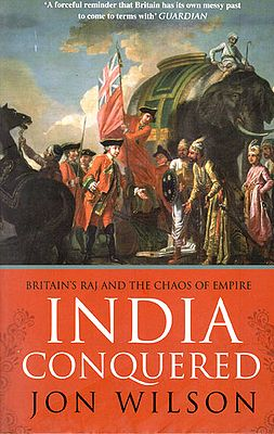 India Conquered (Britain's Raj and The Chaos of Empire)