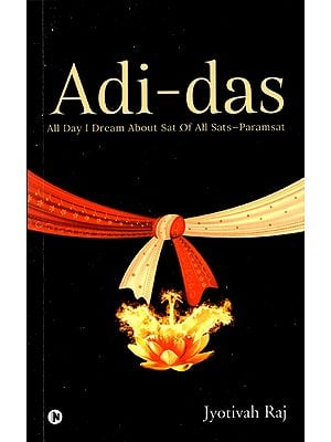 Adi - Das (All day I Dream About Sat of All Sats-Paramsat)