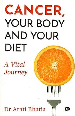 Cancer, Your Body and Your Diet (A Vital Journey)