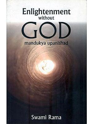 Enlightenment Without GOD (Mandukya Upanishad)