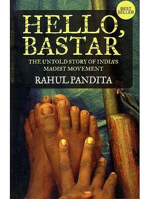 Hello, Bastar - The Untold Story of India's Maoist Movement