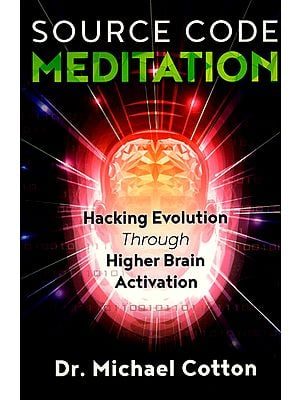 Source Code Meditation (Hacking Evolution Through Higher Brain Activation)