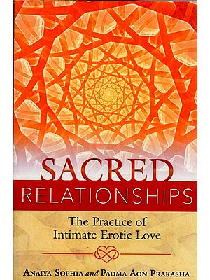 Sacred Relationships (The Practice of Intimate Erotic Love)