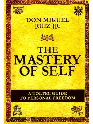 Don Miguel Ruiz Jr. The Mastery of Self (A Toltec Guide to Personal Freedom)