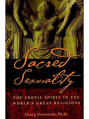 Sacred Sexuality (The Erotic Spirit in The World's Great Religions)