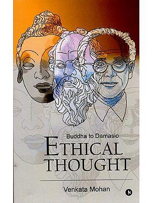 Ethical Thought (Buddha to Damasio)