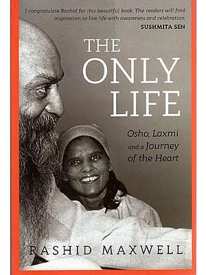 The Only Life (Osho, Laxmi and A Journey of The Heart)