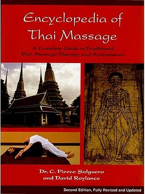 Encyclopedia of Thai Massage (A Complete Guide to Traditional Thai Massage Therapy and Acupressure)