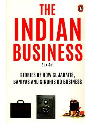The Indian Business Box Set (Stories of How Gujaratis, Baniyas and Sindhis Do Business)
