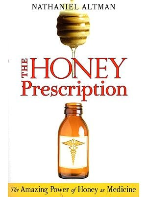 The Honey Prescription (The Amazing Power of Honey as Medicine)