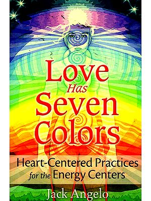 Love Has Seven Colors (Heart- Centered Practices for The Energy Centers)