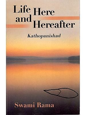 Life Here and Hereafter (Kathopanishad)
