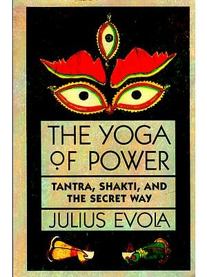 The Yoga of Power (Tantra, Shakti, And The Secret Way)