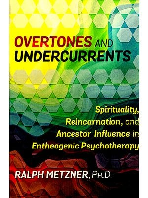 Overtones And Undercurrents (Spirituality, Reincarnation, and Ancestor Influences in Entheogenic Psychotherapy)