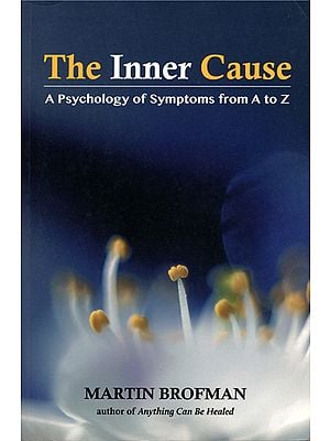 The Inner Cause (A Psychology of Symptoms from A to Z)