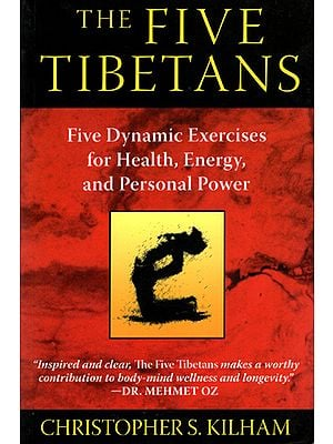The Five Tibetans (Five Dynamic Exercises for Health, Energy, and Personal Power)