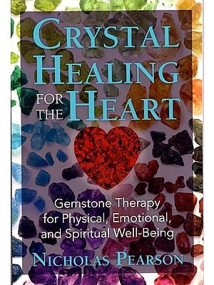 Crystal Healing for The Heart (Gemstone Therapy for Physical, Emotional and Spiritual Well-Being)
