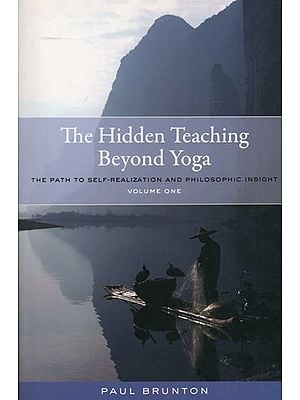 The Hidden Teaching Beyond Yoga (The Path to Self-Realization and Philosophic Insight)