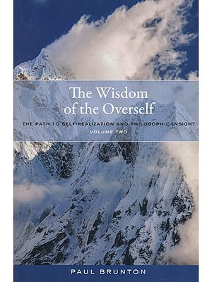 The Wisdom of the Overself (The Path to Self-Realization and Philosophic Insight)
