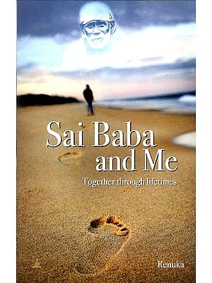Sai Baba and Me (Together Through Lifetimes)