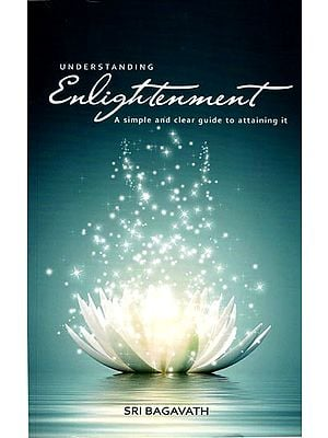 Understanding Enlightenment (A Simple and Clear Guide to Attaining it)