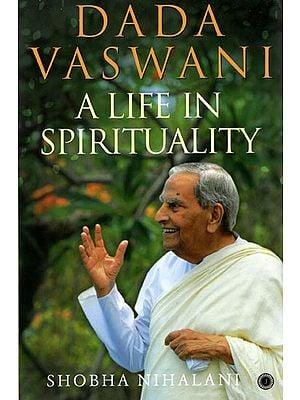 Dada Vaswani (A Life in Spirituality)