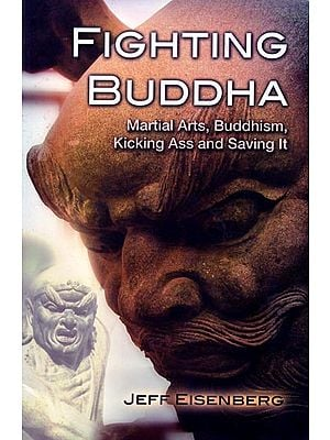 Fighting Buddha - Martial Arts, Buddhism, Kicking Ass and Saving It